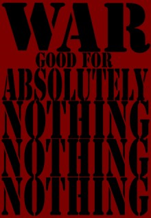 Black text on a dark red background: War, good for absolutely nothing, nothing nothing.