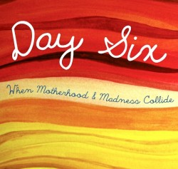 Review: Day Six: When Motherhood and Madness Collide