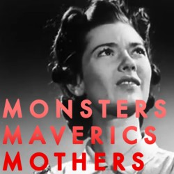 A black and white image of a woman with the text MONSTERS MAVERICKS MOTHERS  over the top of the image