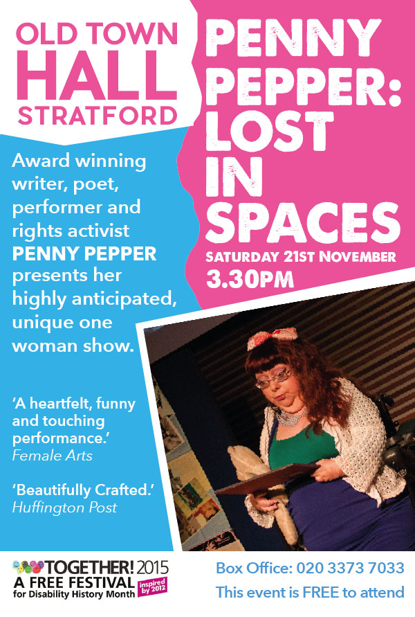 Award winning writer, poet, performer and activist Penny Pepper presents her highly anticipated, unique one woman show Lost in Spaces at the Old Town Hall Stratford as part of Together Festival / Disability History Month. Saturday 21st November at 3.30pm.