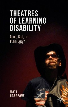 Theatres of Learning Disability: Good, bad or plain ugly
