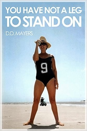 The front cover of Not a Leg to Stand On by D.D. Mayers. It depicts his wife standing on a beach with sunglasses on, Mayers can be seen in the background through her legs in his wheelchair.